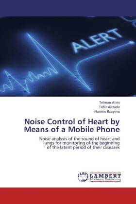 Noise Control of Heart by Means of a Mobile Phone - Noise analysis of the sound of heart and lungs for monitoring of the beginning of the latent period of their diseases - Aliev, Telman / Alizada, Tahir / Rzayeva, Narmin