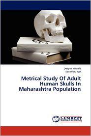 Metrical Study Of Adult Human Skulls In Maharashtra Population - Howale Deepak, Iyer Kanaklata