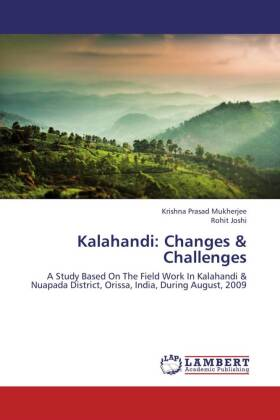 Kalahandi: Changes & Challenges - A Study Based On The Field Work In Kalahandi & Nuapada District, Orissa, India, During August, 2009 - Mukherjee, Krishna Prasad / Joshi, Rohit