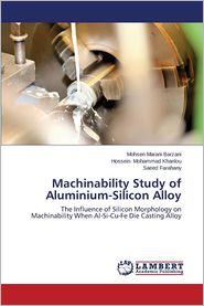 Machinability Study of Aluminium-Silicon Alloy - Marani Barzani Mohsen, Mohammad Khanlou Hossein, Farahany Saeed