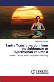 Tantra Transformation from the Subhuman to Superhuman Volume-8 - Krishnan Jagadeesh