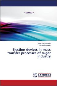 Ejection Devices in Mass Transfer Processes of Sugar Industry - Ponomarenko Vitali, Pushanko Nikolay