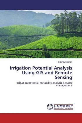 Irrigation Potential Analysis Using GIS and Remote Sensing - Irrigation potential suitability analysis & water management - Alelign, Gashaw