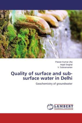 Quality of surface and sub-surface water in Delhi - Geochemistry of groundwater - Jha, Pawan Kumar / Singhal, Anjali / Subramanian, V.