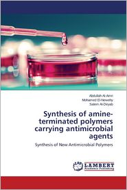 Synthesis of Amine-Terminated Polymers Carrying Antimicrobial Agents - Al-Amri Abdullah, El-Newehy Mohamed, Al-Deyab Salem