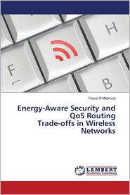 Energy-Aware Security and Qos Routing Trade-Offs in Wireless Networks - Al Mahrouqi Faisal