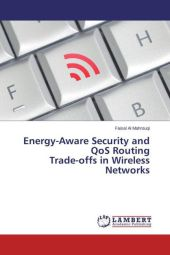 Energy-Aware Security and QoS Routing Trade-offs in Wireless Networks - Faisal Al Mahrouqi