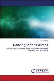 Dancing in the Cosmos - Clay Megan