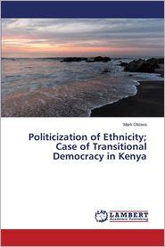 Politicization of Ethnicity; Case of Transitional Democracy in Kenya - Okowa Mark