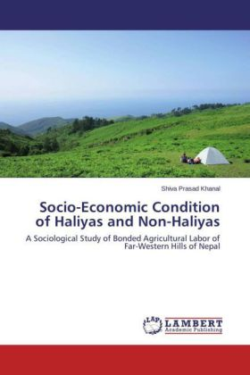 Socio-Economic Condition of Haliyas and Non-Haliyas - A Sociological Study of Bonded Agricultural Labor of Far-Western Hills of Nepal - Khanal, Shiva Prasad