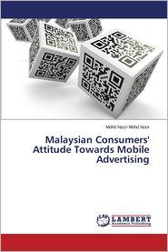 Malaysian Consumers' Attitude Towards Mobile Advertising - Mohd Noor Mohd Nazri
