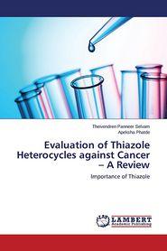 Evaluation of Thiazole Heterocycles against Cancer - A Review - Panneer Selvam Theivendren, Phatde Apeksha