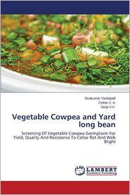 Vegetable Cowpea and Yard long bean - Vavilapalli Sivakumar, V.A. Celine, V.K. Girija