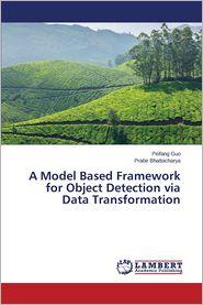 A Model Based Framework for Object Detection via Data Transformation - Guo Peifang, Bhattacharya Prabir