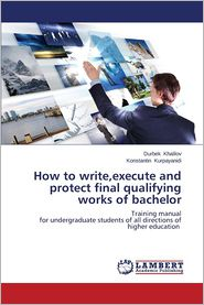 How to write, execute and protect final qualifying works of bachelor - Khalilov Durbek, Kurpayanidi Konstantin