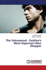 The Vetrosexual - Fashion's Most Important New Shopper - Ajimal Laurence, Easters Daniel J.