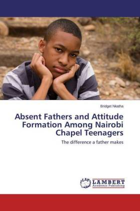 Absent Fathers and Attitude Formation Among Nairobi Chapel Teenagers - The difference a father makes - Nkatha, Bridget
