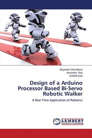 Design of a Arduino Processor Based Bi-Servo Robotic Walker - Chowdhury Dibyendu, Roy Avisankar, Das Avishek