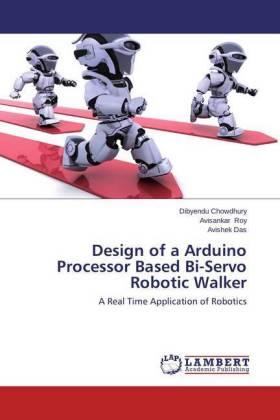 Design of a Arduino Processor Based Bi-Servo Robotic Walker - A Real Time Application of Robotics