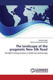 The landscape of the pragmatic New Silk Road - Hajati Hooman, Bavarsad Omidian Nariman