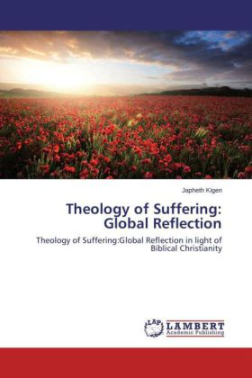 Theology of Suffering: Global Reflection - Theology of Suffering:Global Reflection in light of Biblical Christianity