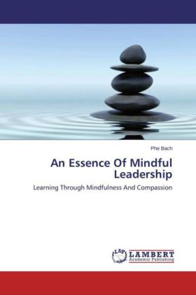 An Essence Of Mindful Leadership - Learning Through Mindfulness And Compassion