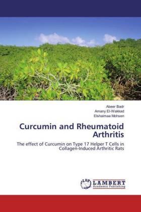 Curcumin and Rheumatoid Arthritis - The effect of Curcumin on Type 17 Helper T Cells in Collagen-Induced Arthritic Rats