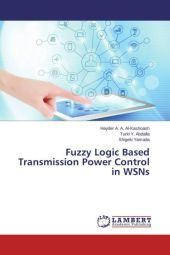 Fuzzy Logic Based Transmission Power Control in WSNs - Hayder A. A. Al-Kashoash