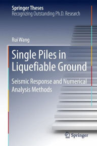 Single Piles in Liquefiable Ground: Seismic Response and Numerical Analysis Methods - Rui Wang