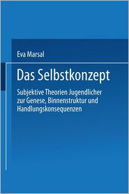 Das Selbstkonzept - Subjektive Theorien Jugendlicher zur Genese, Binnenstruktur und Handlungskonsequenzen
