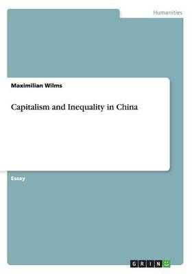 Capitalism and Inequality in China - Maximilian Wilms