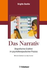 Das Narrativ - Biografisches Erzählen im psychotherapeutischen Prozess - Brigitte Boothe