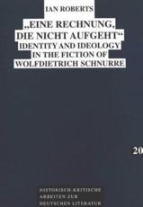 Eine Rechnung, die nicht aufgeht Identity and Ideology in the Fiction of Wolfdietrich Schnurre - Ian Roberts
