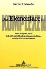 Das Elementare im Komplexen Neue Wege zu einer faecheruebergreifenden Allgemeinbildung um die Jahrtausendwende - Gerhard Schaefer (editor)