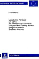 Modalitaet im Kontrast: Ein Beitrag zur uebersetzungsorientierten Modalpartikelforschung anhand des Deutschen und des Franzoesischen - Cornelia Feyrer