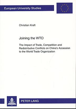 Joining the WTO: The Impact of Trade, Competition and Redistributive Conflicts on China's Accession to the World Trade Organization (Europäische Hochschulschriften. Reihe 31: Politikwissenschaft)