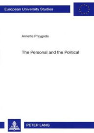 The Personal and the Political: The Impact of the Personal Background of Representatives on Legislative Decision-Making in the US Congress and the German Bundestag - Annette Przygoda