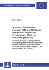 Abitur und Baccalaureat zwischen 1950 und 1990 unter dem Einfluss historischer Entwicklungen (Real- und Mentalitaetsgeschichte) - Elsbeth Baier