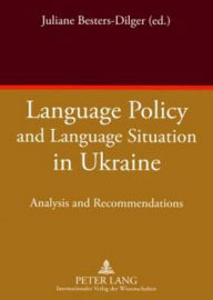 Language Policy and Language Situation in Ukraine: Analysis and Recommendations - Juliane Besters-Dilger