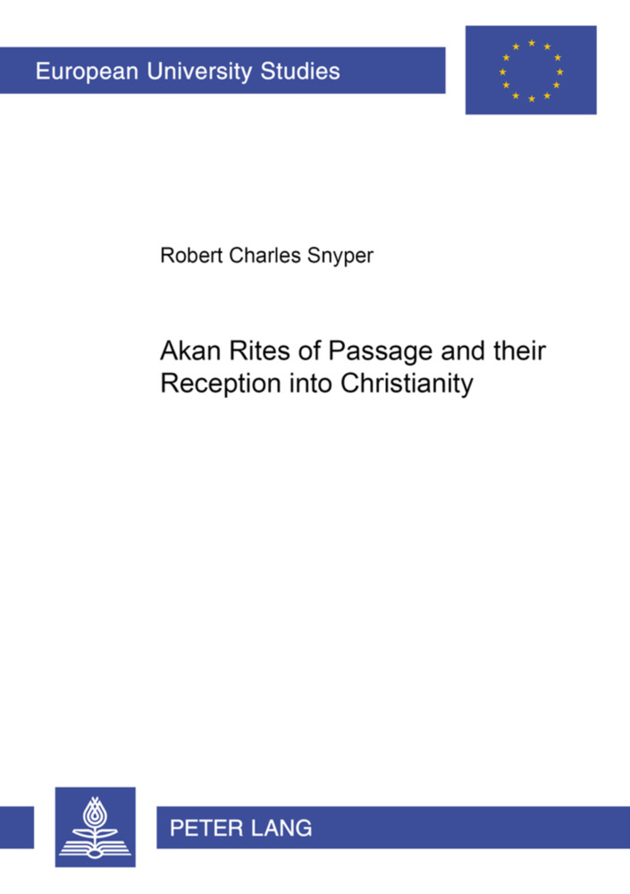 Akan Rites of Passage and their Reception into Christianity als Buch von Robert Charles Snyper - Lang, Peter GmbH