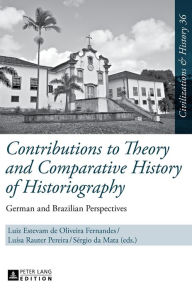 Contributions to Theory and Comparative History of Historiography: German and Brazilian Perspectives - Luiz Estevam de Oliveira Fernandes