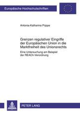 Grenzen regulativer Eingriffe der Europaeischen Union in die Marktfreiheit des Unionsrechts - Antonia-Katharina Poppe