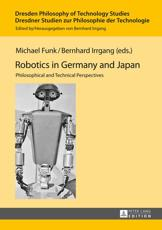 Robotics in Germany and Japan - Michael Funk (editor), Bernhard Irrgang (editor)