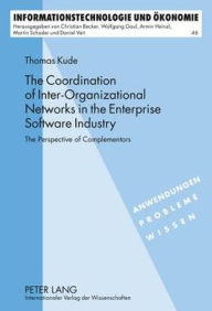The Coordination of Inter-Organizational Networks in the Enterprise Software Industry: The Perspective of Complementors - Thomas Kude