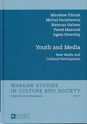 Youth and media. New media and cultural participation. Warsaw studies in culture and society Vol. 3. - Filiciak, Mirosl?aw, Michal Danielewicz Mateusz Halawa a. o