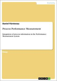 Process Performance Measurement: Integration of process information in the Performance Measurement system - Daniel Fürstenau