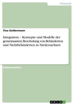 Integration - Konzepte und Modelle der gemeinsamen Beschulung von Behinderten und Nichtbehinderten in Niedersachsen