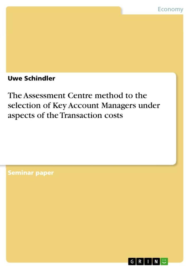The Assessment Centre method to the selection of Key Account Managers under aspects of the Transaction costs als eBook Download von Uwe Schindler - Uwe Schindler