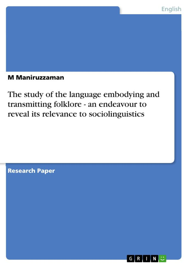 The study of the language embodying and transmitting folklore - an endeavour to reveal its relevance to sociolinguistics als eBook von M Maniruzzaman - GRIN Publishing