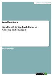 Gesellschaftskritik durch Capoeira - Capoeira als Sozialkritik: Capoeira als Sozialkritik